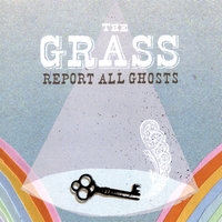 Report All Ghosts — The Grass