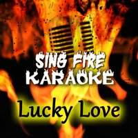 Lucky Love — Sing Fire Karaoke