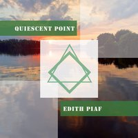 Quiescent Point — Edith Piaf