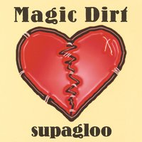 Supagloo — Magic Dirt