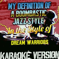 My Definition of a Boombastic Jazz Style (In the Style of Dream Warriors) - Single — Ameritz Audio Karaoke