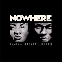 Nowhere (feat. RetcH) — RetcH, Tasha The Amazon