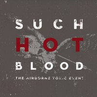 Such Hot Blood — The Airborne Toxic Event