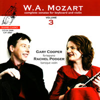 Mozart: Complete Sonatas for Keyboard and Violin, Vol. 3 — Rachel Podger, Gary Cooper, Вольфганг Амадей Моцарт