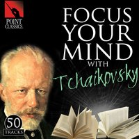 Focus Your Mind with Tchaikovsky: 50 Tracks — Пётр Ильич Чайковский