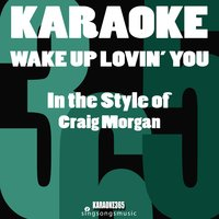 Wake up Lovin' You (In the Style of Craig Morgan) - Single — Karaoke 365