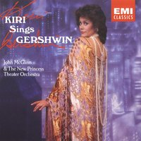 Kiri sings Gershwin — Джордж Гершвин, Kiri Te Kanawa, New Princess Theatre Orchestra, Dame Kiri Te Kanawa/New York Choral Artists/Foursome/New Princess Theater Orchestra/John McGlinn