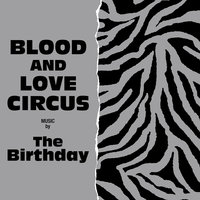 Blood And Love Circus — The Birthday