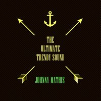 The Ultimate Trendy Sound — Johnny Mathis