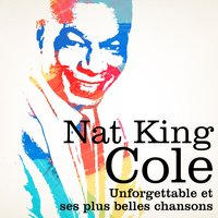Nat King Cole : Unforgettable et ses plus belles chansons — Nat King Cole