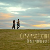 If My People Pray — Grass and Flower