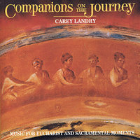 Companions on the Journey : Music for Eucharist and Sacramental Moments — Carey Landry