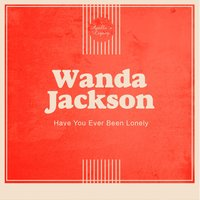 Have You Ever Been Lonely — Wanda Jackson