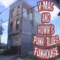 K-Mac & Howik's Punk Blues Funhouse — K-Mac & Howik's Punk Blues Funhouse