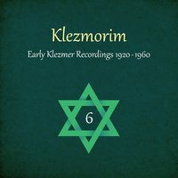 Klezmorim (Early Klezmer Recordings 1920 - 1960), Volume 6 — сборник