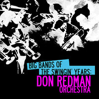 Big Bands Of The Swingin' Years: Don Redman Orchestra — Don Redman Orchestra