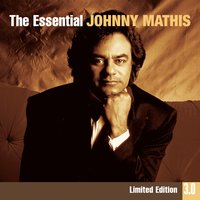 The Essential Johnny Mathis 3.0 — Johnny Mathis