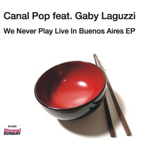 We Never Play Live In Buenos Aires — Canal Pop, Canal Pop feat. Gaby Laguzzi, Gaby Laguzzi