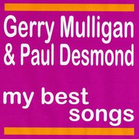 My Best Songs — Gerry Mulligan, Paul Desmond
