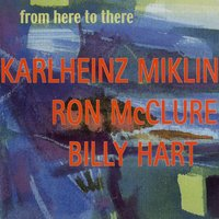 From Here To There — Karlheinz Miklin, Ron McClure, Billy Hart
