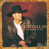 It Would Be You — Gary Allan