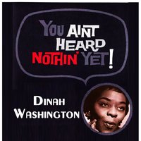 You Aint Heard Nothin' Yet — Dinah Washington