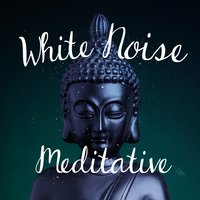 White Noise: Meditative — Outside Broadcast Recordings, White Noise Meditation, Zen Meditation Music and Natural White Noise and New Age Deep Massage, Zen Meditation Music and Natural White Noise and New Age Deep Massage|Outside Broadcast Recordings|White Noise Meditation