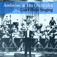 Can't Help Singing — Ambrose & His Orchestra