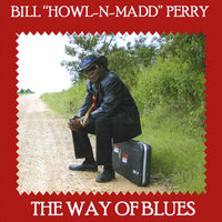 The Way of Blues — Bill Howl-N-Madd Perry