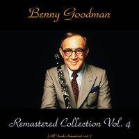 Remastered Collection, Vol. 4 — Benny Goodman, Teddy Wilson / Jess Stacy / Gene Krupa / Helen Ward / Joe Harris