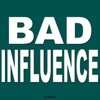 Bad Influence — Liz Rhodes