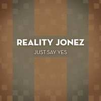 Just Say Yes — Reality Jonez