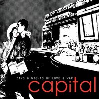Days And Nights Of Love And War — Capital