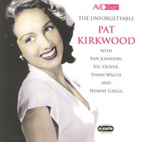 The Unforgettable Pat Kirkwood — Pat Kirkwood