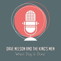 When Day Is Done — Dave Nelson And The King's Men