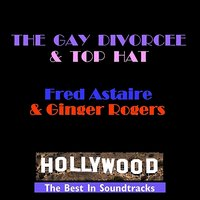 The Gay Divorcee & Top Hat — Fred Astaire, Ginger Rogers, Fred Astaire & Ginger Rogers