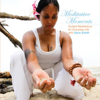 Meditative Moments: Meditations for Everyday Life — Dana Smith