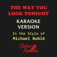 The Way You Look Tonight (In the Style of Michael Bublé) — Global Karaoke