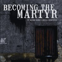 It Seems More Likely Sickness — Becoming The Martyr