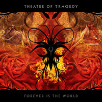 Forever Is The World — Theatre Of Tragedy