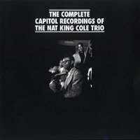 The Complete Capitol Recordings Of The Nat King Cole Trio — Nat King Cole Trio