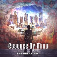 The Break Up! — Essence of Mind
