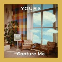 Capture Me — YOURS