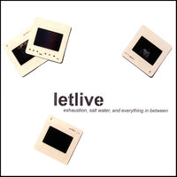 Exhaustion, Salt Water, and Everything In Between — Letlive