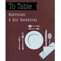 To Table — Mantovani & His Orchestra