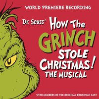 Dr. Seuss' How The Grinch Stole Christmas! The Musical — World Premiere Recording