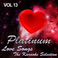 Platinum Love Songs - The Karaoke Selection, Vol. 13 — The Karaoke Love Band