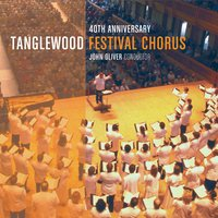 Celebrating the 40th Anniversary of the Tanglewood Festival Chorus — Иоганн Себастьян Бах, Антон Брукнер, Аарон Копленд, Frank Martin, Antonio Lotti, John Oliver, Tanglewood Festival Chorus