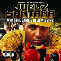 What The Game's Been Missing! — Juelz Santana