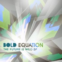 Future Is Wild EP — Bold Equation